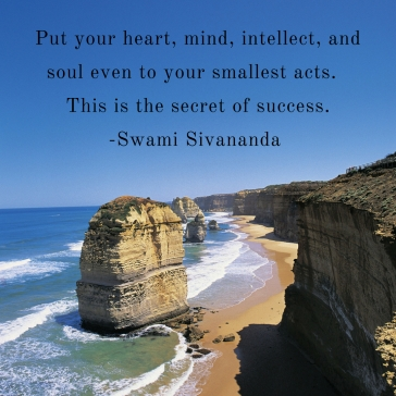 _Put your heart, mind, intellect and soul even to your smallest acts. This is the secret of success._ --Swami Sivananda 1